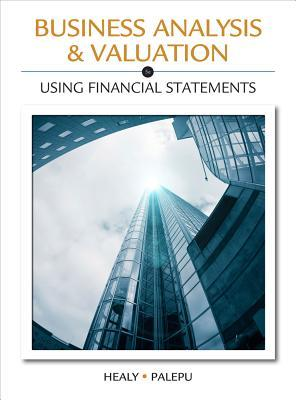 Business Analysis Valuation: Using Financial Statements Paul M. Healy