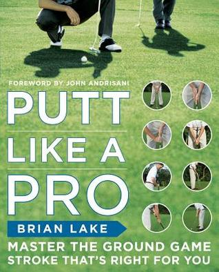Putt Like a Pro  by  Brian Lake