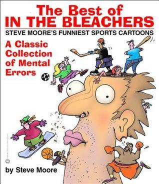 The Best of In the Bleachers: A Classic Collection of Mental Errors  by  Steve  Moore