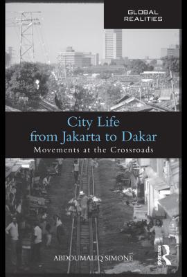 City Life from Jakarta to Dakar: Movements at the Crossroads  by  A.M. Simone