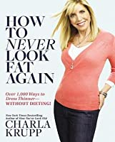 How to Never Look Fat Again: Over 1,000 Ways to Dress Thinner--Without Dieting!