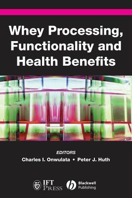 Whey Processing, Functionality and Health Benefits  by  Charles Onwulata