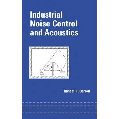 Industrial Noise Control and Acoustics - Randall F. Barron