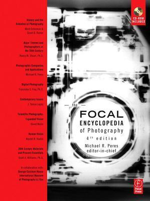 Focal Encyclopedia Of Photography Digital Imaging, Theory And Applications, History, And Science  by  Michael R. Peres