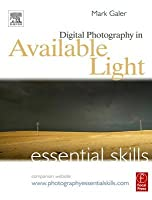 Digital Photography in Available Light: Essential Skills: Essential Skills