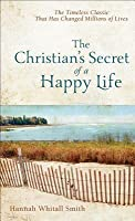The Christian's Secret of a Happy Life, Complete and Unabridged