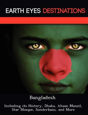 Bangladesh: Including Its History, Dhaka, Ahsan Manzil, Star Mosque, Sunderbans, and More  by  Darwin Maron