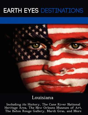 Louisiana: Including Its History, the Cane River National Heritage Area, the New Orleans Museum of Art, the Baton Rouge Gallery,  by  Johnathan Black