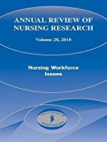 Annual Review of Nursing Research, Volume 28: Nursing Workforce Issues, 2010