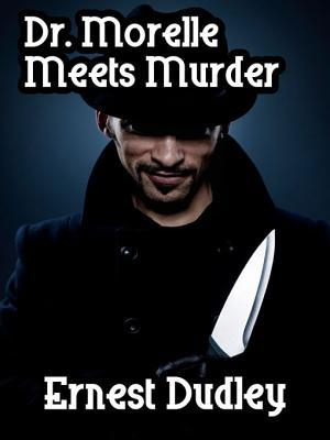 Dr. Morelle Meets Murder: Classic Crime Stories  by  Ernest Dudley