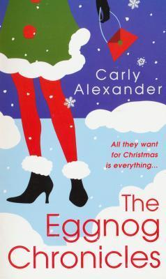 The Eggnog Chronicles  by  Carly Alexander