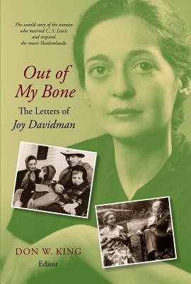 Out of My Bone: The Letters of Joy Davidman: The Letters and Autobiography of Joy Davidman Don W. King