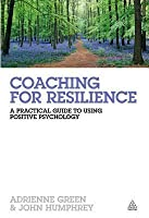 Coaching for Resilience: A Practical Guide to Using Positive Psychology