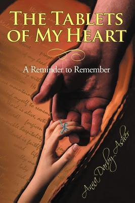 The Tablets of My Heart: A Reminder to Remember Anna Darby Asher