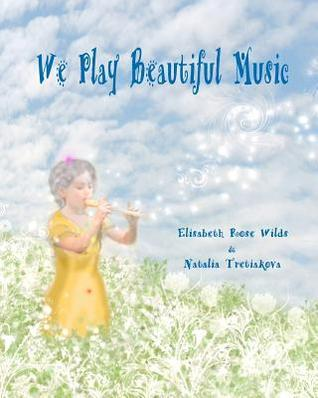 We Play Beautiful Music  by  Elisabeth Rose Wilds