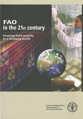 FAO in the 21st Century: Ensuring Food Security in a Changing World Food and Agriculture Organization of the United Nations