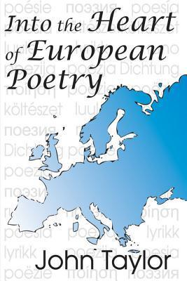 Into the Heart of European Poetry John Taylor