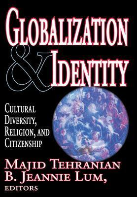 Globalization and Identity: Cultural Diversity, Religion, and Citizenship  by  Majid Tehranian
