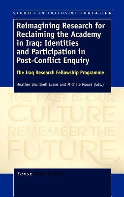 Reimagining Research for Reclaiming the Academy in Iraq: Identities and Participation in Post-Conflict Enquiry: The Iraq Research Fellowship Programme  by  Heather Brunskell-Evans