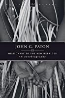 John G. Paton: Missionary to the New Hebrides (Historymakers) (abridged)