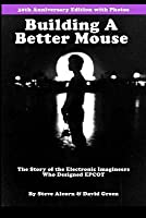 Building a Better Mouse: The Story of the Electronic Imagineers Who Designed EPCOT