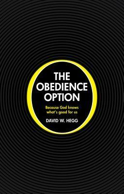 The Obedience Option: Because God Knows Whats Good for Us  by  David W. Hegg