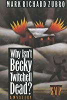 Why Isn't Becky Twitchell Dead?: A Mystery