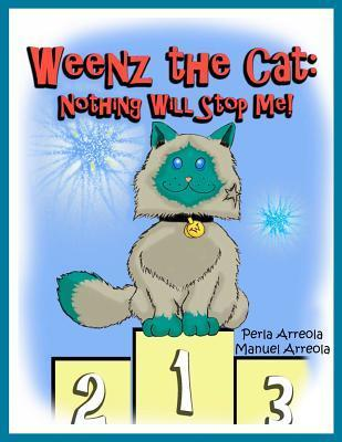 Weenz the Cat: Nothing Will Stop Me!  by  Perla Arreola