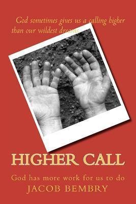 Higher Call: Sometimes God Has More Work for Us to Do  by  Jacob Bembry