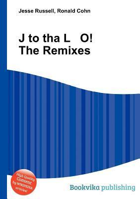 J to Tha L O! the Remixes Jesse Russell