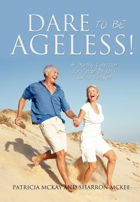 Dare to Be Ageless!  by  Patricia McKay