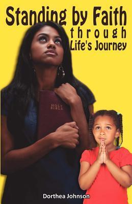 Standing  by  Faith Through Lifes Journey by Dorothea Johnson