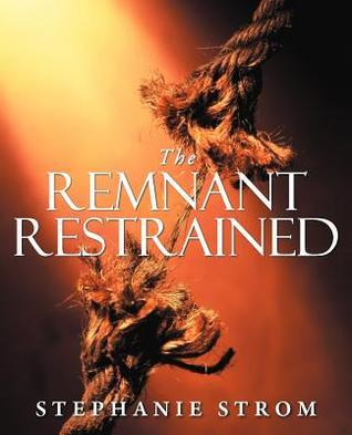 The Remnant Restrained  by  Stephanie Strom