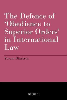 The Defence of Obedience to Superior Orders in International Law  by  Yoram Dinstein
