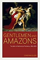 Gentlemen and Amazons: The Myth of Matriarchal Prehistory, 1861 1900