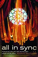 All in Sync: How Music and Art Are Revitalizing American Religion