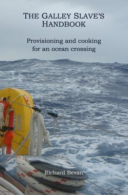 The Galley Slaves Handbook: Provisioning and cooking for an Atlantic crossing  by  Richard Bevan