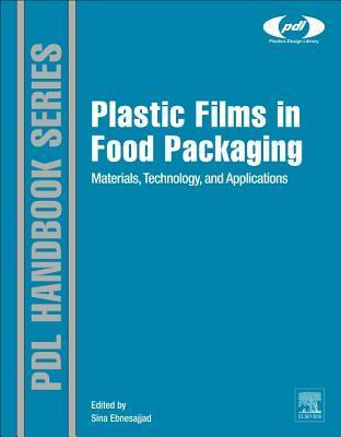 Plastic Films in Food Packaging: Materials, Technology and Applications  by  Sina Ebnesajjad