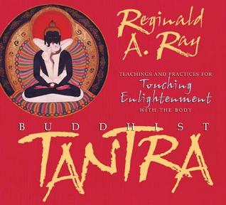 Buddhist Tantra: Teachings and Practices for Touching Enlightenment with the Body Reginald A. Ray