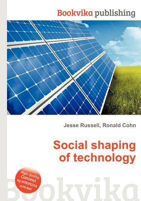 Social Shaping of Technology  by  Jesse Russell
