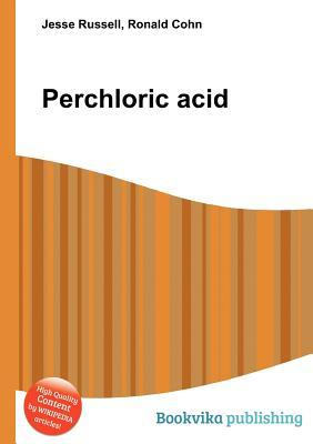 Perchloric Acid  by  Jesse Russell