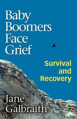 Baby Boomers Face Grief - Survival and Recovery Jane Galbraith