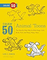 Draw 50 Animal 'Toons: The Step-By-Step Way to Draw Dogs, Cats, Birds, Fish, and Many, Many More...