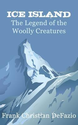 Ice Island, the Legend of the Woolly Creatures Frank Christian Defazio