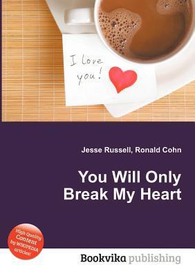 You Will Only Break My Heart  by  Jesse Russell
