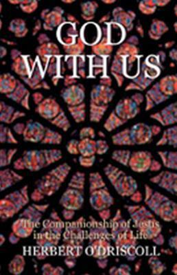 God With Us: The Companionship of Jesus in the Challenges of Life Herbert O Driscoll