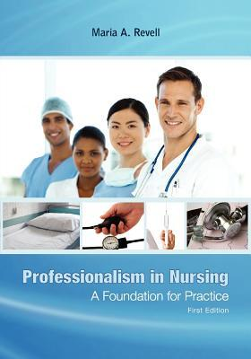 Professionalism in Nursing: A Foundation for Practice Maria A Revell