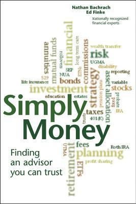 Simply Money: Finding an Advisor You Can Trust  by  Nathan Bachrach