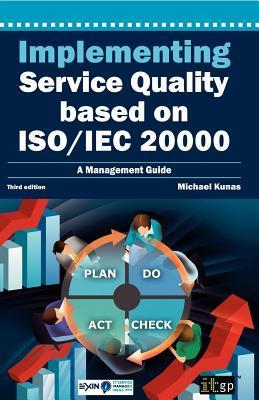Implementing Service Quality Based on ISO/Iec 20000: 3rd Edition Michael Kunas