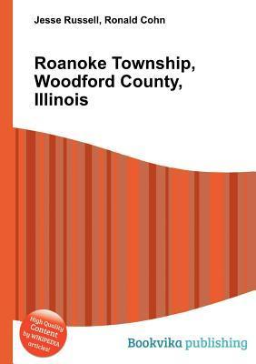 Roanoke Township, Woodford County, Illinois  by  Jesse Russell